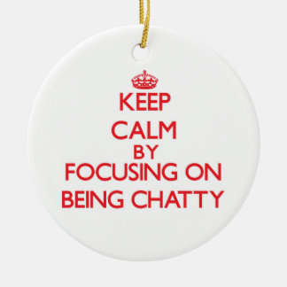 Keep Calm by focusing on Being Chatty Christmas Tree Ornaments