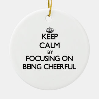 Keep Calm by focusing on Being Cheerful Christmas Ornament