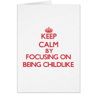 Keep Calm by focusing on Being Childlike Greeting Card