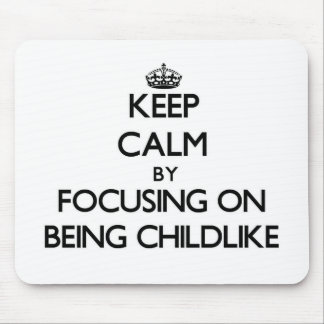 Keep Calm by focusing on Being Childlike Mousepads