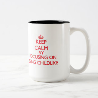 Keep Calm by focusing on Being Childlike Two-Tone Coffee Mug