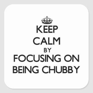Keep Calm by focusing on Being Chubby Stickers