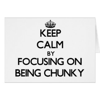 Keep Calm by focusing on Being Chunky Greeting Cards