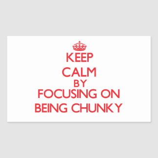 Keep Calm by focusing on Being Chunky Rectangular Sticker