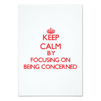 Keep Calm by focusing on Being Concerned 3.5x5 Paper Invitation Card