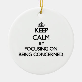 Keep Calm by focusing on Being Concerned Double-Sided Ceramic Round Christmas Ornament