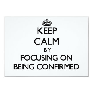 Keep Calm by focusing on Being Confirmed Card