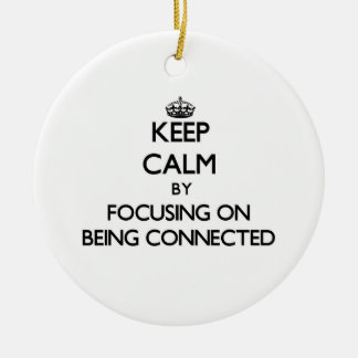 Keep Calm by focusing on Being Connected Double-Sided Ceramic Round Christmas Ornament