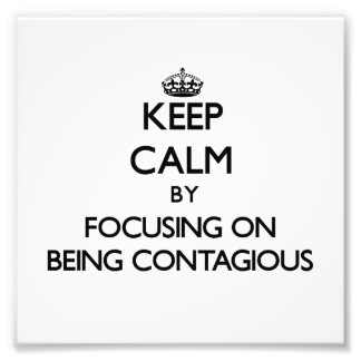 Keep Calm by focusing on Being Contagious Photo