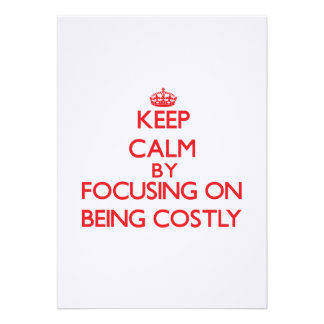 Keep Calm by focusing on Being Costly Invites