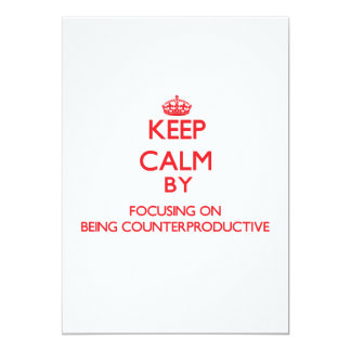 Keep Calm by focusing on Being Counterproductive 5x7 Paper Invitation Card