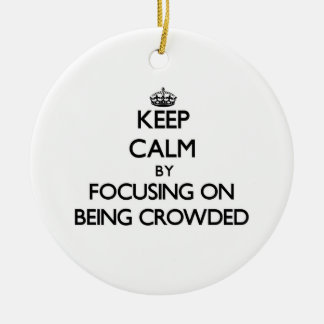 Keep Calm by focusing on Being Crowded Christmas Tree Ornaments