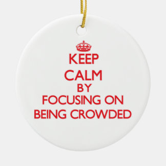 Keep Calm by focusing on Being Crowded Christmas Tree Ornament