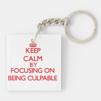 Keep Calm by focusing on Being Culpable Double-Sided Square Acrylic Keychain