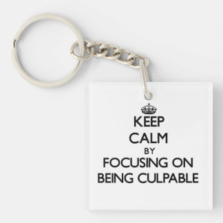 Keep Calm by focusing on Being Culpable Single-Sided Square Acrylic Keychain
