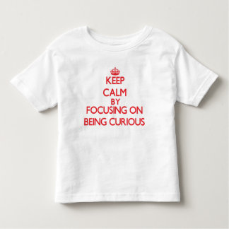 Keep Calm by focusing on Being Curious T-shirt