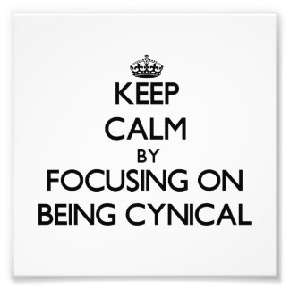Keep Calm by focusing on Being Cynical Art Photo