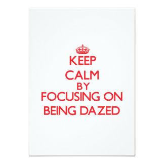 "Keep Calm by focusing on Being Dazed 5"" X 7"" Invitation Card"