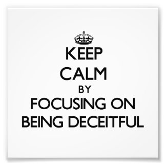 Keep Calm by focusing on Being Deceitful Photograph
