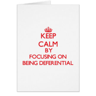 Keep Calm by focusing on Being Deferential Cards