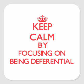 Keep Calm by focusing on Being Deferential Square Stickers