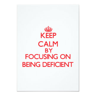Keep Calm by focusing on Being Deficient 5x7 Paper Invitation Card