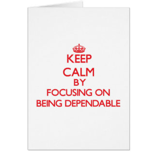 Keep Calm by focusing on Being Dependable Greeting Card
