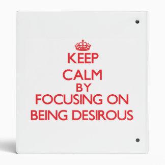 Keep Calm by focusing on Being Desirous Vinyl Binders
