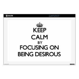 """Keep Calm by focusing on Being Desirous Decals For 17"""" Laptops"""