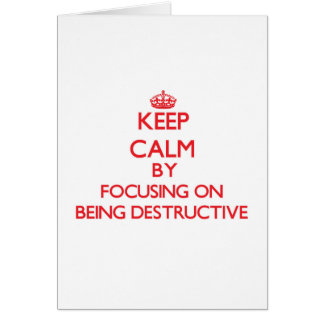 Keep Calm by focusing on Being Destructive Greeting Card