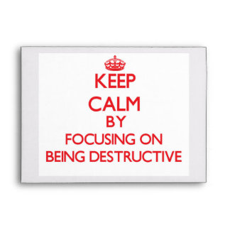 Keep Calm by focusing on Being Destructive Envelope