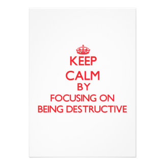 Keep Calm by focusing on Being Destructive Personalized Invites