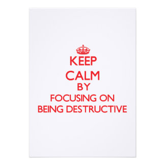 Keep Calm by focusing on Being Destructive Cards