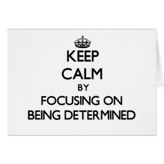 Keep Calm by focusing on Being Determined Card