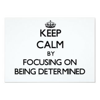 Keep Calm by focusing on Being Determined Invite