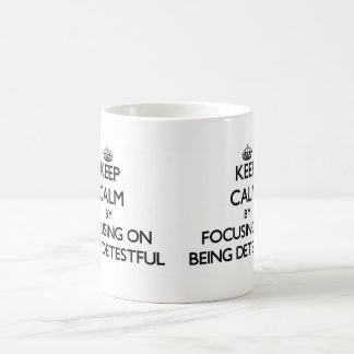 Keep Calm by focusing on Being Detestful Classic White Coffee Mug