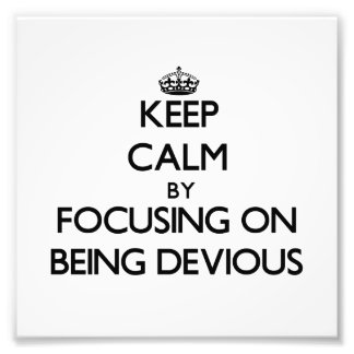 Keep Calm by focusing on Being Devious Art Photo