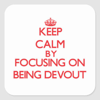 Keep Calm by focusing on Being Devout Square Sticker