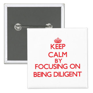 Keep Calm by focusing on Being Diligent Pin