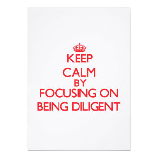 Keep Calm by focusing on Being Diligent Invites