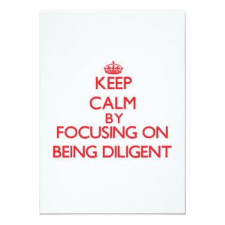 Keep Calm by focusing on Being Diligent Invitations