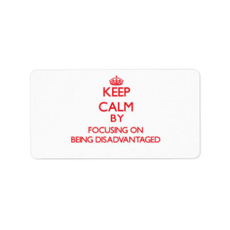Keep Calm by focusing on Being Disadvantaged Personalized Address Label