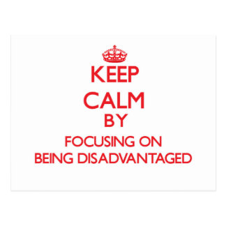 Keep Calm by focusing on Being Disadvantaged Postcards