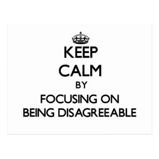 Keep Calm by focusing on Being Disagreeable Postcard