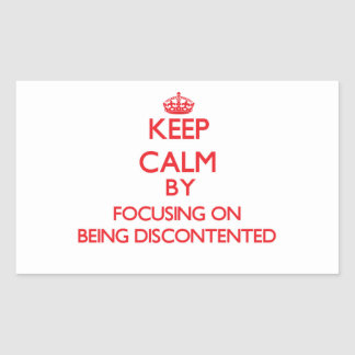 Keep Calm by focusing on Being Discontented Stickers