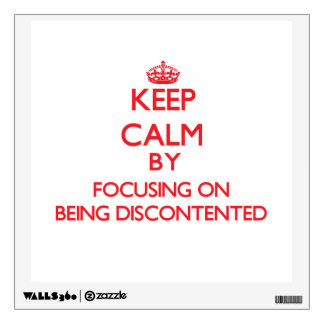 Keep Calm by focusing on Being Discontented Wall Graphic