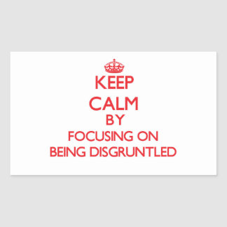 Keep Calm by focusing on Being Disgruntled Stickers