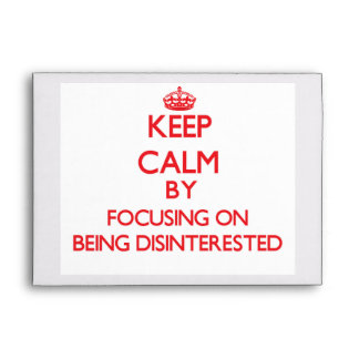 Keep Calm by focusing on Being Disinterested Envelopes