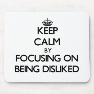 Keep Calm by focusing on Being Disliked Mouse Pad