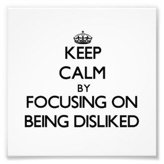 Keep Calm by focusing on Being Disliked Photo